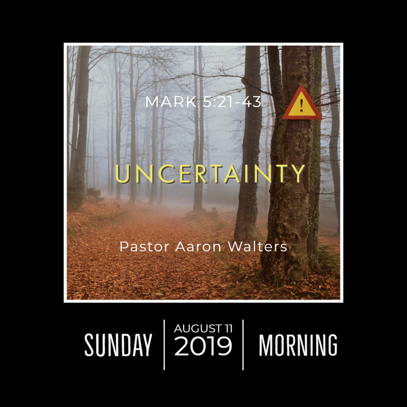 August 11, 2019  Morning Mark 5 Uncertainty Aaron Walters Audio Message