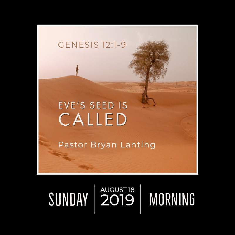 August 18, 2019  Morning Genesis 12 Eve's Seed is Called Lanting Audio Message