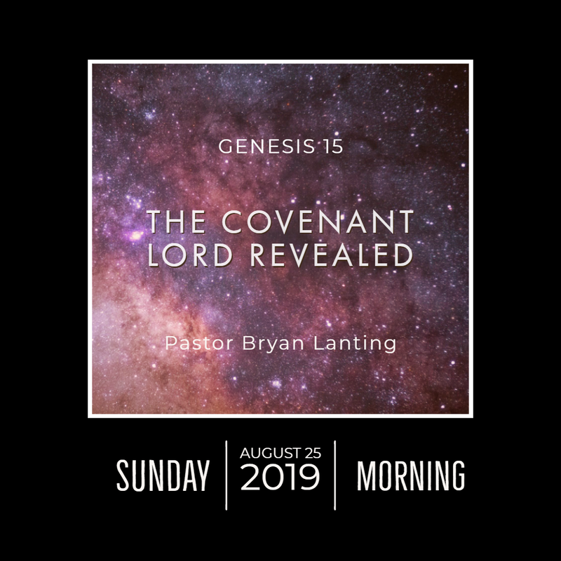 August 25, 2019  Morning Genesis 15 The Covenant Lord Revealed Lanting Audio Message