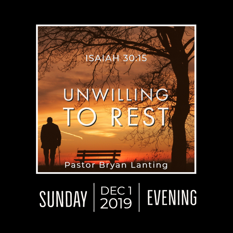 December 1, 2019 Evening Unwilling to Rest Isaiah 30 Lanting Audio Message