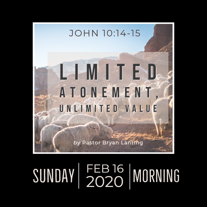 Audio Sermon Limited Atonement, Unlimited Value John 10:14-15 TULIP Series Pastor Bryan Lanting February 16, 2020 Morning