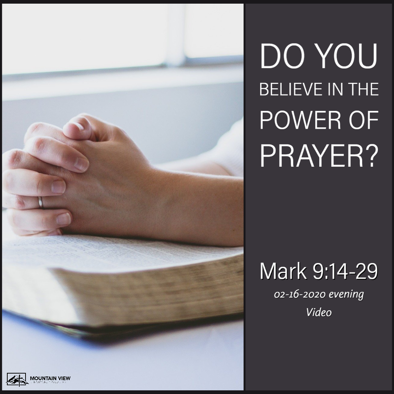Sermon - Video Do You Believe in the Power of Prayer? Mark 9:14-29 Pastor Bryan Lanting February 16, 2020 Evening