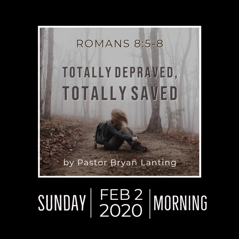 Audio Sermon Totally Depraved, Totally Saved Romans  Pastor Bryan Lanting TULIP Series Feb 2, 2020 Morning
