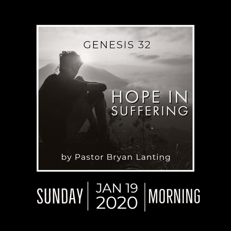 January 19, 2020 Morning Service Hope in Suffering Genesis 32 Pastor Bryan Lanting