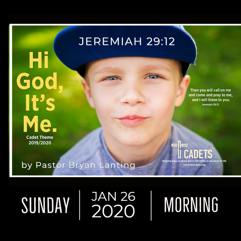 January 26, 2020 Morning Service Hi God, It's Me Cadet Sunday Jeremiah 29:12 Pastor Bryan Lanting