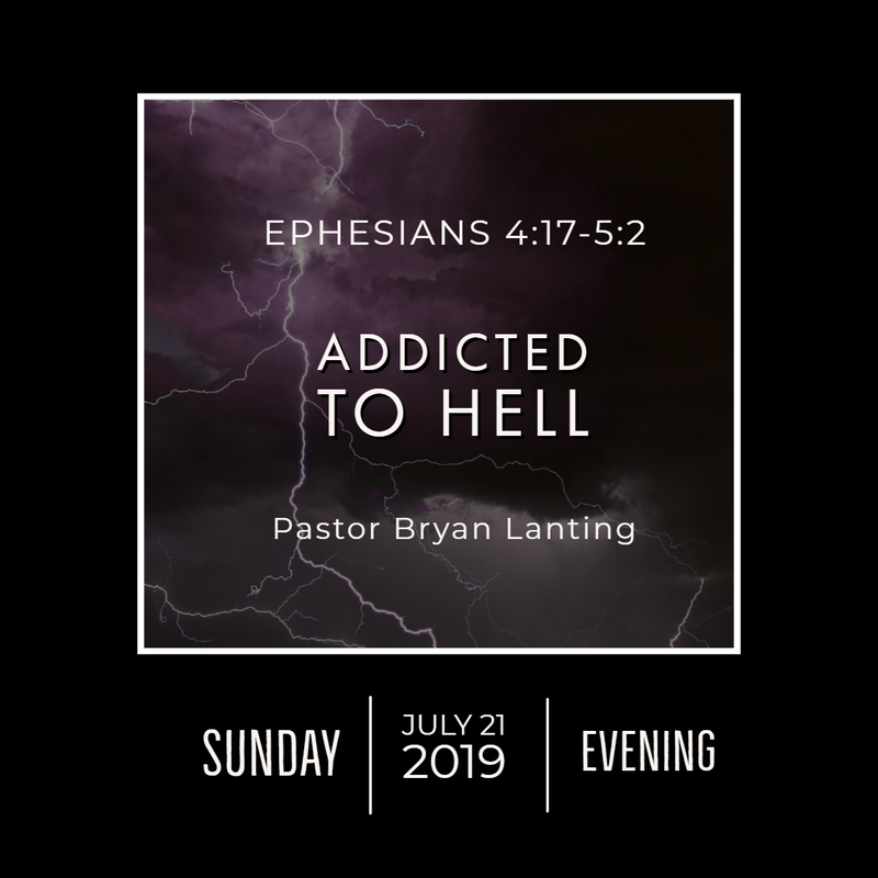 July 21, 2019  Evening Ephesians 4 Addicted to Hell Lanting Audio Message