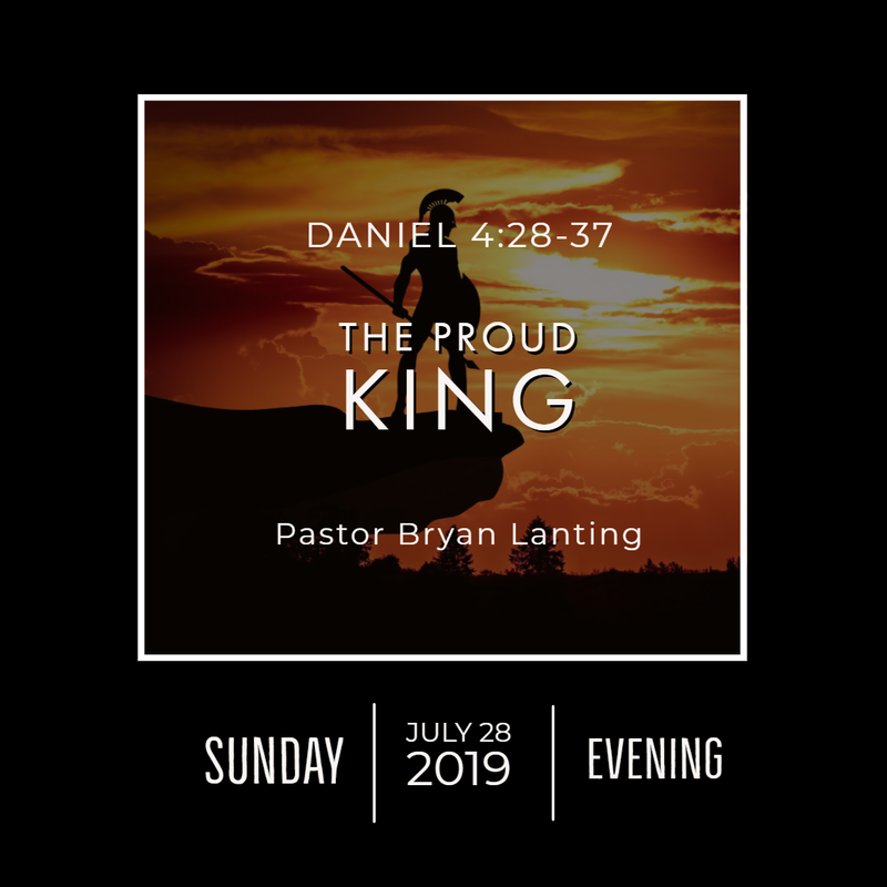 July 28, 2019  Evening Daniel 4 The Proud King Lanting Audio Message