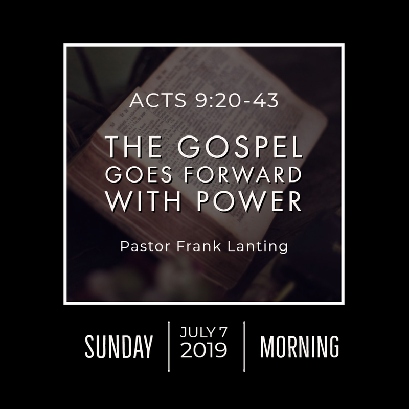 July 7, 2019  Morning Acts 9 The Gospel Goes Forward With Power Frank Lanting Audio Message