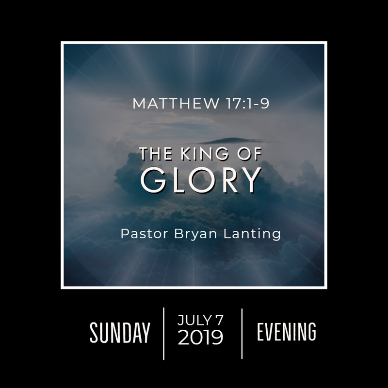 July 7, 2019  Evening Matthew 17 The King of Glory Lanting Audio Message
