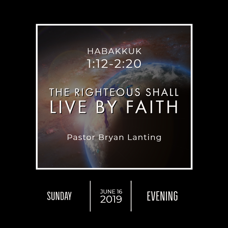 June 16, 2019  Evening Habakkuk 1 The Righteous Shall Live by Faith Lanting Audio Message