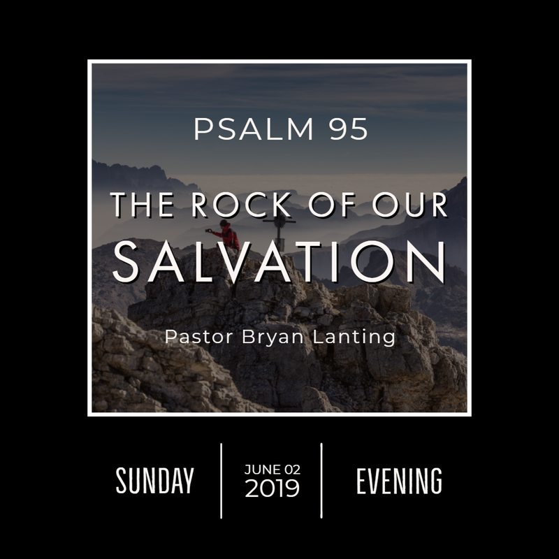 June 2, 2019  Evening Psalm 95 The Rock of Our Salvation Lanting Audio Message