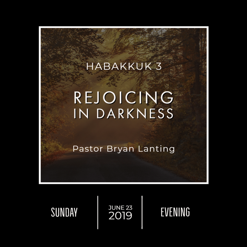 June 23, 2019  Evening Habakkuk 3 Rejoicing in Darkness Lanting Audio Message