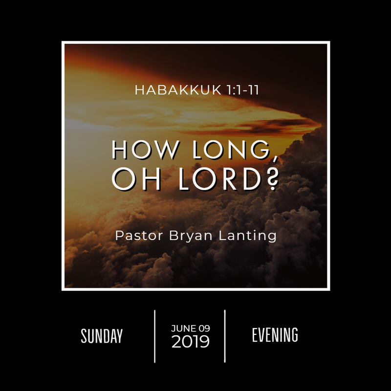 June 9, 2019  Evening Habakkuk 1 How Long, Oh Lord? Lanting Audio Message