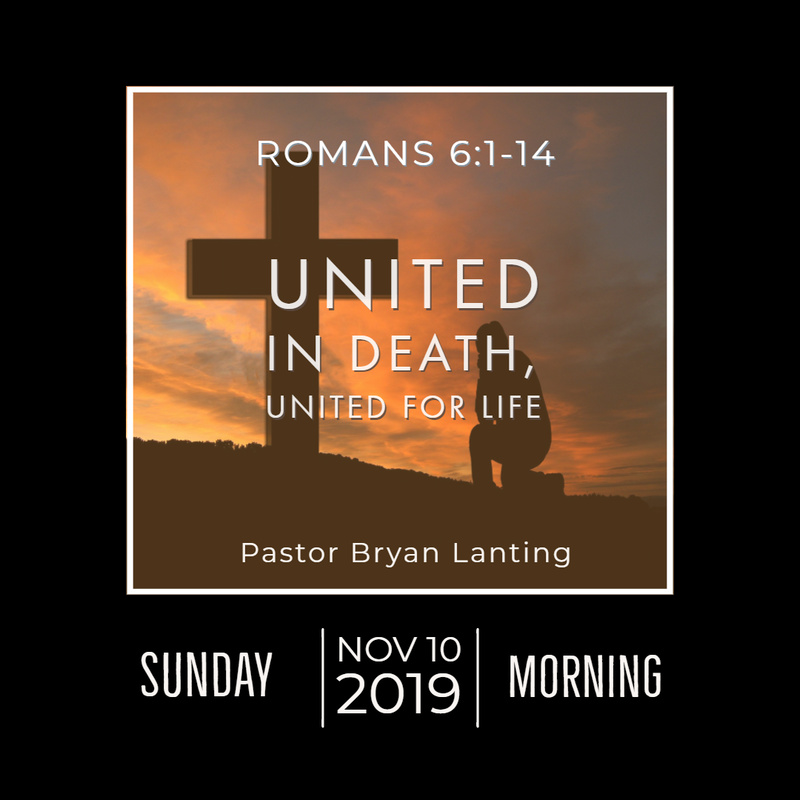 November 10, 2019 Morning United in Death, United for Life Romans 6 Lanting Audio Message