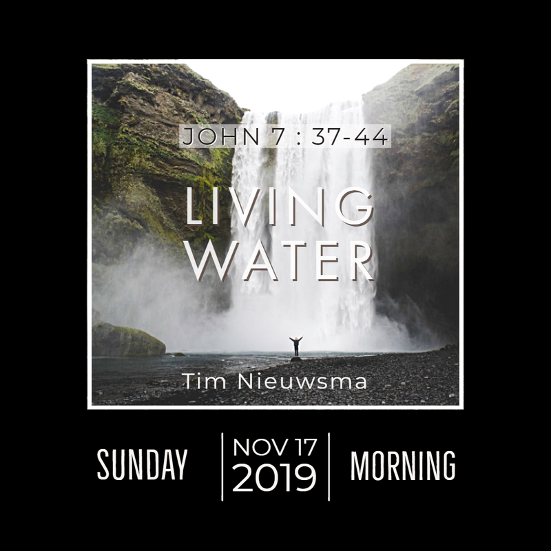 November 17, 2019 Morning John 7 Living Water Tim Nieuwsma Audio Message