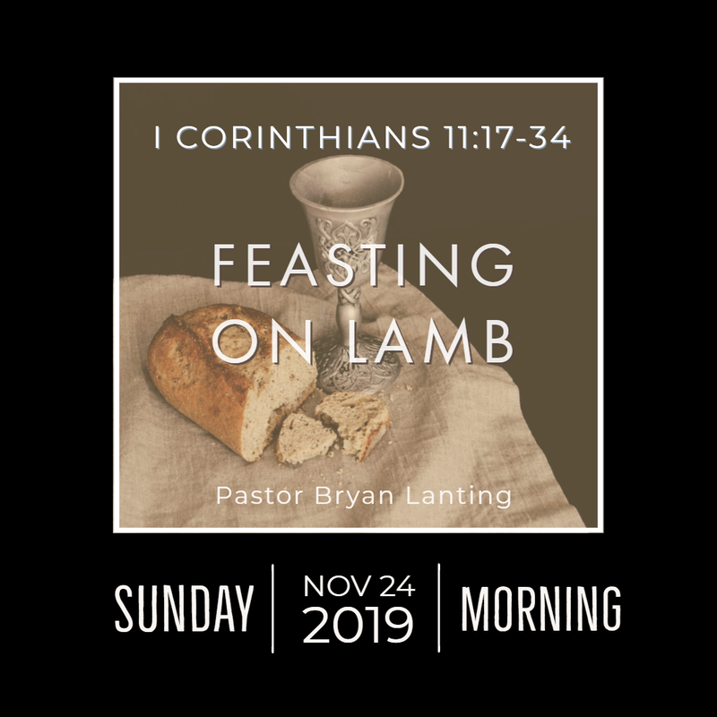 November 24, 2019 Morning Feasting on Lamb 1 Corinthians 11 Lanting Audio Message