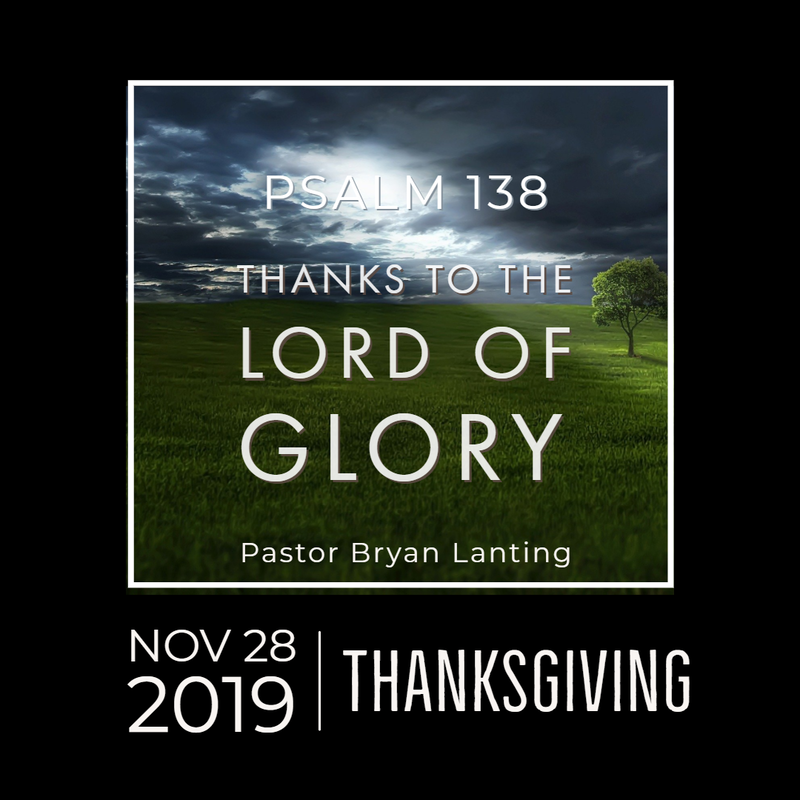 November 28, 2019 Morning Thanks to the Lord of Glory Psalm 138 Lanting Audio Message