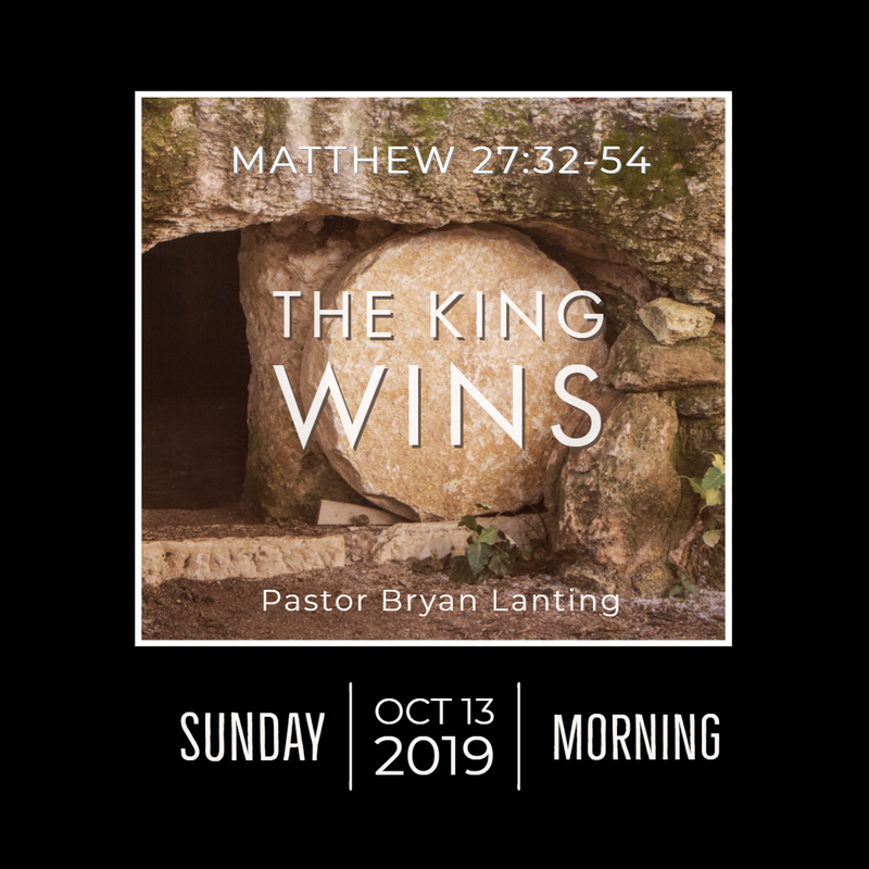 October 13, 2019 Morning Matthew 27 The King Wins Lanting Audio Message