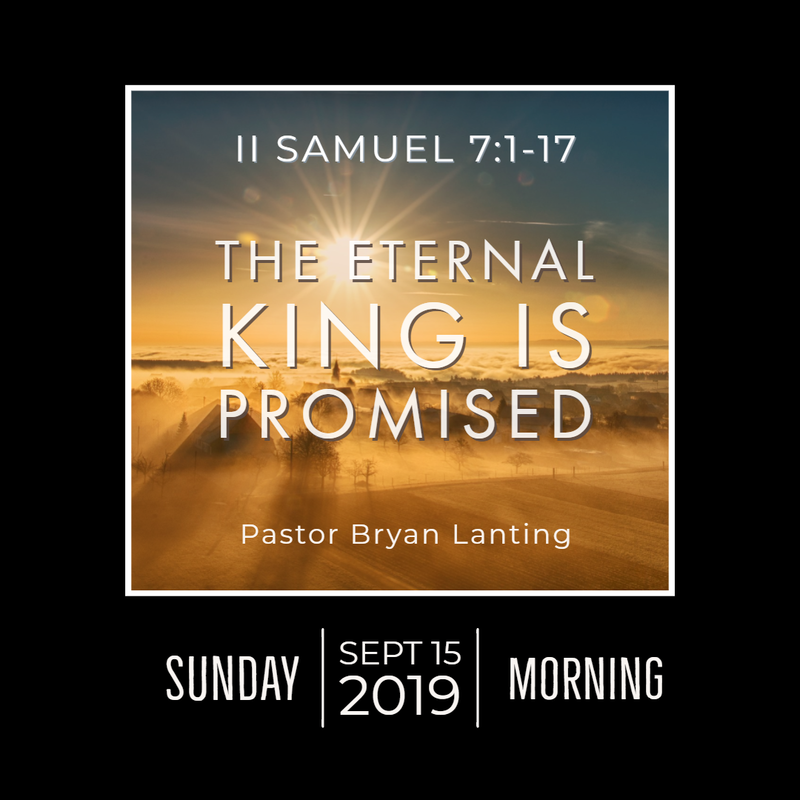 September 15, 2019  Morning 2 Samuel 7 The Eternal King is Promised Lanting Audio Message