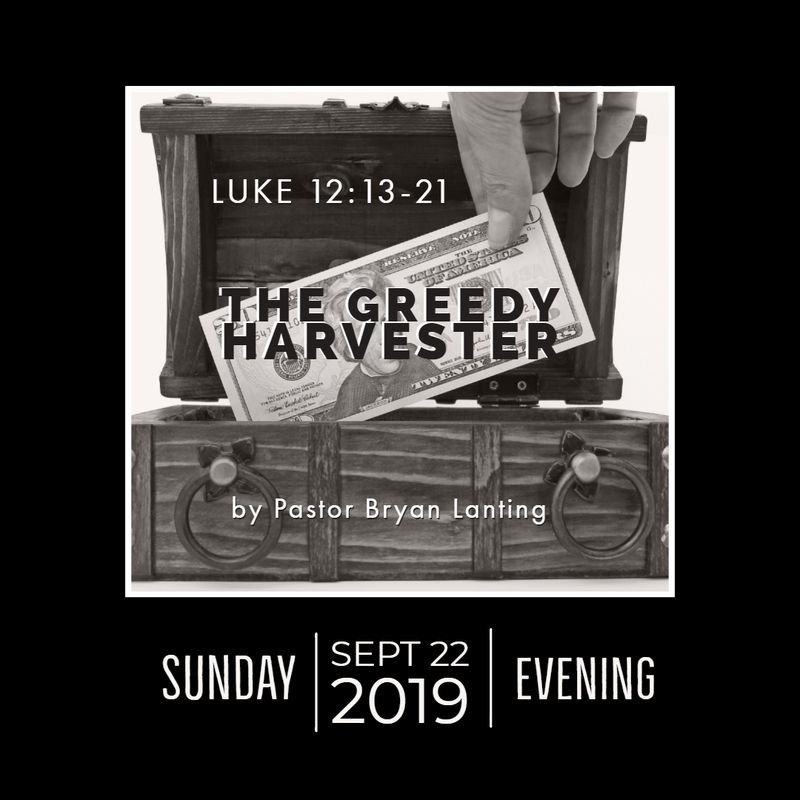 September 22, 2019  Evening Luke 12 The Greedy Harvester Lanting Audio Message