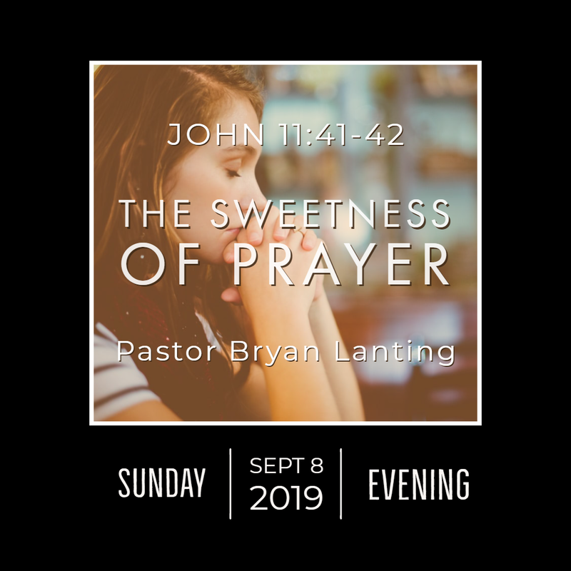 September 8, 2019  Evening John 11 The Sweetness of Prayer Lanting Audio Message